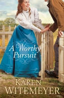 a worthy pursuit_witemeyer_bethanyhouse_2June2015_cover