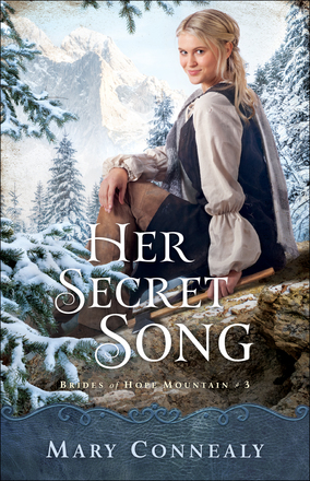 Book Cover: Her Secret Song by Mary Connealy, book 3 of The Brides of Hope Mountain